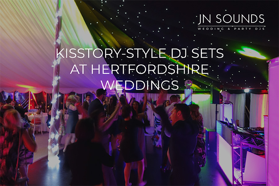 Hertfordshire Kisstory DJ sets at weddings | JN Sounds